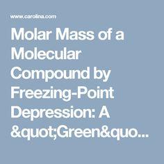 "Molar Mass of a Molecular Compound by Freezing-Point Depression: A ""Green"" Chemistry Activity   Carolina.com"