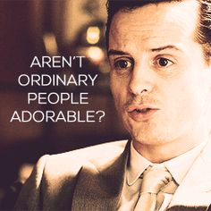 I've been told I'm not ordinary, so that means I'm not adorable. That makes me sad until I realized that everyone else is adorable because they are ordinary. That means I'm not just finding the rest of the world adorable because I'm mentally sick. It's because I rank all the way up there with Sherlock, which makes me pretty happy.