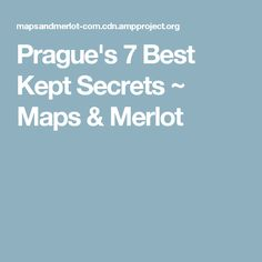 Prague's 7 Best Kept Secrets ~ Maps & Merlot