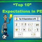 The Top 10 Expectations in PE are simple, positive statements that describe what we ultimately want our students to do before, during and after PE ...