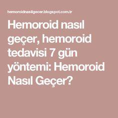Hemoroid nasıl geçer, hemoroid tedavisi 7 gün yöntemi: Hemoroid Nasıl Geçer?