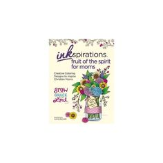 Inkspirations Fruit of the Spirit for Moms : Creative Coloring Designs to Inspire Christian Moms