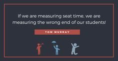"Truth: ""If we are measuring seat time, we're measuring the wrong end of our students."""