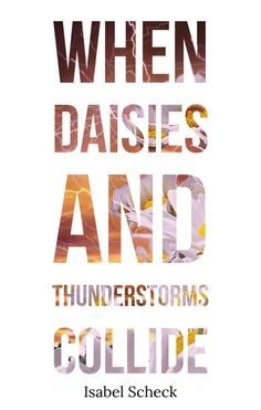 When Daisies and Thunderstorms Collide : Isabel Scheck Little Books, Good Books, Free Verse, Poem A Day, Great Love Stories, Create Words, Poetry Books, Thunderstorms, Cool Words