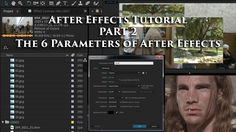 Adobe After Effects Tutorial, Part 2 - The 6 Parameters of AE