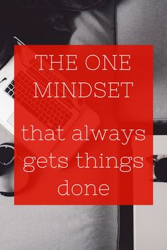 The One Mindset that always gets things done