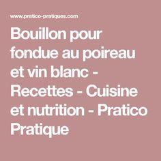 Bouillon pour fondue au poireau et vin blanc - Recettes - Cuisine et nutrition - Pratico Pratique
