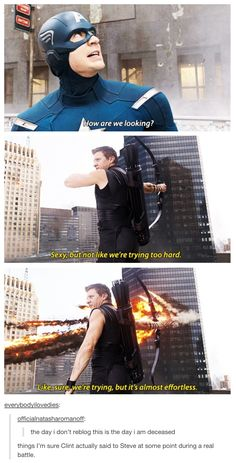 "Cap: ""How are we looking?"" Hawkeye: ""Sexy, but not like we're trying too hard."""