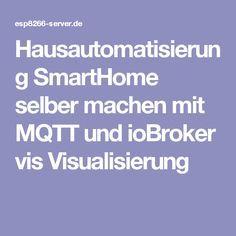 Hausautomatisierung SmartHome selber machen mit MQTT und ioBroker vis Visualisierung