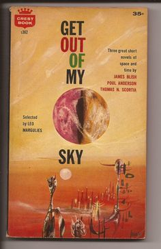 Fawcett Crest, Edited by Leo Margulies: Get Out Of My Sky 1960 Edtion, with a nice POWERS cover. All Purkeys Paperbacks are shipped in protective plastic. Fantasy Book Covers, Book Cover Art, Fantasy Books, Book Art, Hard Science Fiction, Science Fiction Magazines, Portal, Classic Sci Fi Books, Richard Powers
