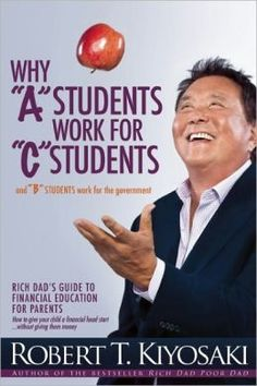 """%Read [PDF] Books Why """"A"""" Students Work for """"C"""" Students and """"B"""" Students Work for the Government: Rich Dad's Guide to Financial Education for Parents By Robert T. Kiyosaki books to read books Robert T Kiyosaki, Robert Kiyosaki Books Pdf, Good Books, Books To Read, Free Books, Rich Dad Poor Dad, Letters For Kids, Finance Books, Inspirational Books"""