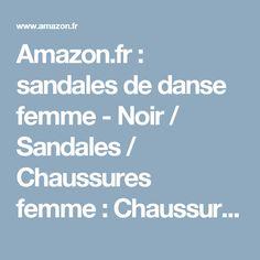 Amazon.fr: sandales de danse femme - Noir / Sandales / Chaussures femme: Chaussures et Sacs
