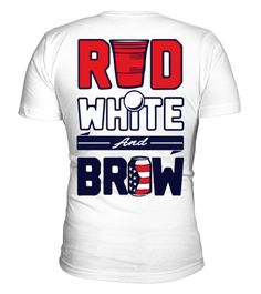 RED WHITE AND BREW SPECIAL SHIRT ------------------------------------------------------------------------------------------------------ Nice T-Shirt, Cute T-Shirt, Independen's Day, 4th July, USA