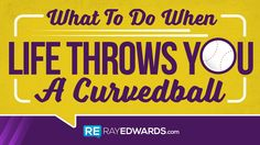 What to Do When Life Throws You A Curveball