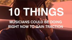 10 Things Musicians Could Be Doing Right Now to Gain Traction