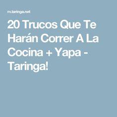 20 Trucos Que Te Harán Correr A La Cocina + Yapa - Taringa!