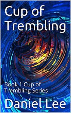 Cup of Trembling: Book 1 Cup of Trembling Series by Daniel Lee, http://www.amazon.com/dp/B00P0CCZQA/ref=cm_sw_r_pi_dp_2n1Bub130ZYPH