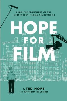 """""""Hope for Film"""" by Ted Hope A really good read! Enjoy the wisdom he shares from his producing career and engage with the difficult questions he is asking about the future."""