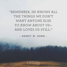 """Remember, He knows all the things we don't want anyone else to know about us—and loves us still."" From #ElderGong's inspiring #LDSconf facebook.com/223271487682878 message lds.org/general-conference/2016/04/always-remember-him. Learn more facebook.com/LordJesusChristpage and #passiton. #ShareGoodness"