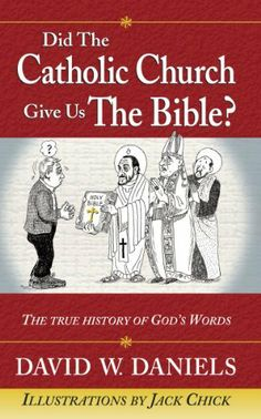Did The Catholic Church Give Us The Bible? by David W. Daniels. $5.64. Author: David W. Daniels. 160 pages. Publisher: Chick Publications, Inc. (October 7, 2011)