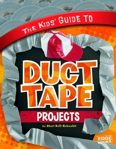 The Kids' Guide to Duct Tape Projects (Kids' Guides) by Sheri Bell-Rehwoldt