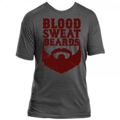 BLOOD SWEAT BEARDS The greatest tshirt ever? Yes. Well done barstool.com