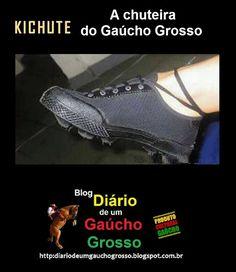 Diário de um Gaúcho Grosso: KICHUTE A CHUTEIRA DO GAÚCHO GROSSO
