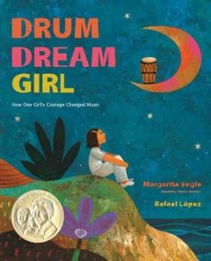 Drum dream girl : how one girl's courage changed music / poem by Margarita Engle ; illustrations by Rafael López.