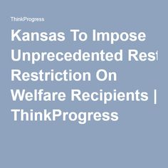 Kansas To Impose Unprecedented Restriction On Welfare Recipients | ThinkProgress