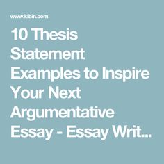 10 Thesis Statement Examples to Inspire Your Next Argumentative Essay - Essay Writing