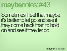 sometimes i feel that maybe it's better to let go and see if they come back than to hold on and see if they let go Quotable Quotes, Comebacks, Life Lessons, Funny Things, Letting Go, Hold On, It Hurts, Notes, Wellness