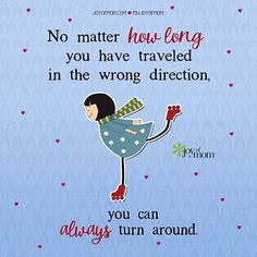 """""""No matter how long you have traveled in the wrong direction, you can always turn around."""" It's never too late!"""
