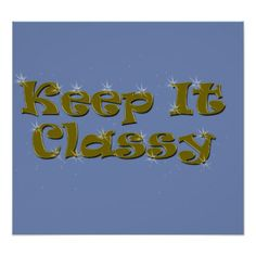 Keep It Classy 20x16 Poster - classy gifts vintage diy ideas