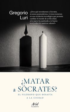 ¿Matar a Sócrates? : el filósofo que desafía a la ciudad / Gregorio Luri