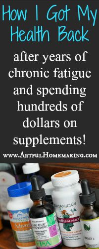Artful Homemaking: How I Got My Health Back after years of dealing with chronic fatigue/adrenal fatigue/Lyme disease.