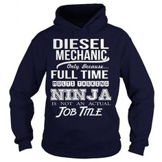 DIESEL MECHANIC Only Because Full Time Multi Tasking Ninja Is Not An Actual Job Title T-Shirts, Hoodies, Sweatshirts, Tee Shirts (39$ ==> Shopping Now!)