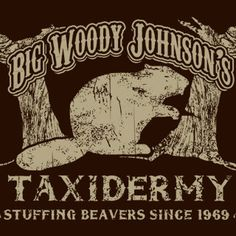 Big Woody Johnson's Taxidermy Stuffing Beaver T-shirt Funny Hunting Stud Humor…