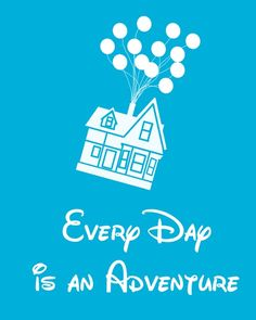 Every Day is an Adventure!! Up Pixar...maybe I could use this on an UP page.