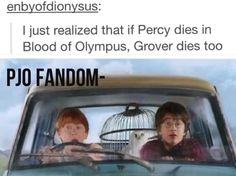 Hahaha but Percy doesn't die. There are the Kane/PJO-HoO crossovers to prove it and do you really think Rick would kill the top main person? He's not Veronica Roth you guys.