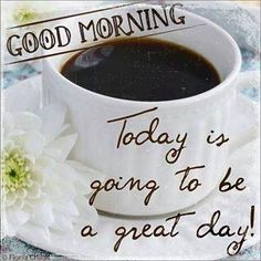 Good Morning Today is Going To Be Great coffee morning good morning morning quotes good morning quotes Good Morning Today, Morning Morning, Good Morning Texts, Good Morning Coffee, Good Morning Sunshine, Good Morning Friends, Good Morning Greetings, Good Morning Wishes, Good Morning Quotes