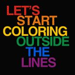"""""""Let's start coloring outside the lines""""  T-shirts & Gear Available from www.GlbtShirts.com /  Custom T-shirts, Poster Prints, Stickers, Hoodies, Mugs, Pet Shirts, Postcards, Buttons, Magnets, iPhone Cases, Mouse pads, Baby Tees, Hats, Posters, Magnets... everything from GAY to Z!"""