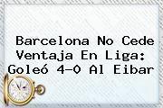 http://tecnoautos.com/wp-content/uploads/imagenes/tendencias/thumbs/barcelona-no-cede-ventaja-en-liga-goleo-40-al-eibar.jpg Eibar vs Barcelona. Barcelona no cede ventaja en Liga: goleó 4-0 al Eibar, Enlaces, Imágenes, Videos y Tweets - http://tecnoautos.com/actualidad/eibar-vs-barcelona-barcelona-no-cede-ventaja-en-liga-goleo-40-al-eibar/