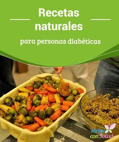 Recetas naturales para personas #Diabéticas   #Recetas naturales para personas diabéticas para que puedan disfrutar de deliciosos platillos #Dulces y saladas