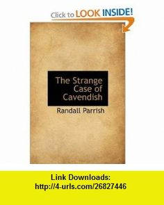 The Strange Case of Cavendish (9781241671129) Randall Parrish , ISBN-10: 1241671125  , ISBN-13: 978-1241671129 ,  , tutorials , pdf , ebook , torrent , downloads , rapidshare , filesonic , hotfile , megaupload , fileserve