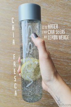 A wonderful, refreshing drink to enjoy any time of the day! Just put  ingredients in a water bottle or jar and shake, shake, shake!      * 12 oz water     * 1 tbsp chia seeds     * 1 lemon wedge  Shake it up. Let sit for about 10 minutes, shake again, and enjoy!