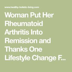 Woman Put Her Rheumatoid Arthritis Into Remission and Thanks One Lifestyle Change For Her Cure