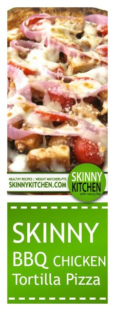 Skinny BBQ Chicken Tortilla Pizza. Each yummy pizza has 330 calories, 7g fat & 8 Weight Watchers POINTS PLUS. http://www.skinnykitchen.com/recipes/skinny-bbq-chicken-tortilla-pizza/