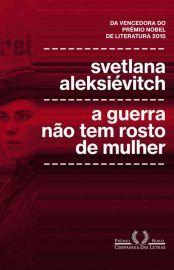 Baixar livro A Guerra não tem Rosto de Mulher - Svetlana Aleksiévitch em PDF, ePub e Mobi ou ler Online