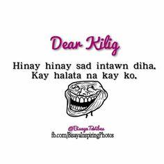 Dear Kilig Bisaya Quotes, Patama Quotes, Tagalog Quotes, Quotable Quotes, Qoutes, Funny Quotes, Filipino Memes, Hugot, Pinoy
