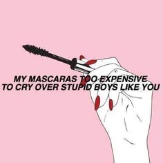 """mascara is too expensive to cry for boys . """"My mascara is too expensive to cry for boys . , """"My mascara is too expensive to cry for boys . Bitch Quotes, Sassy Quotes, Me Quotes, Funny Quotes, Qoutes, Boy Bye Quotes, Savage Quotes Sassy, Over You Quotes, Idgaf Quotes"""